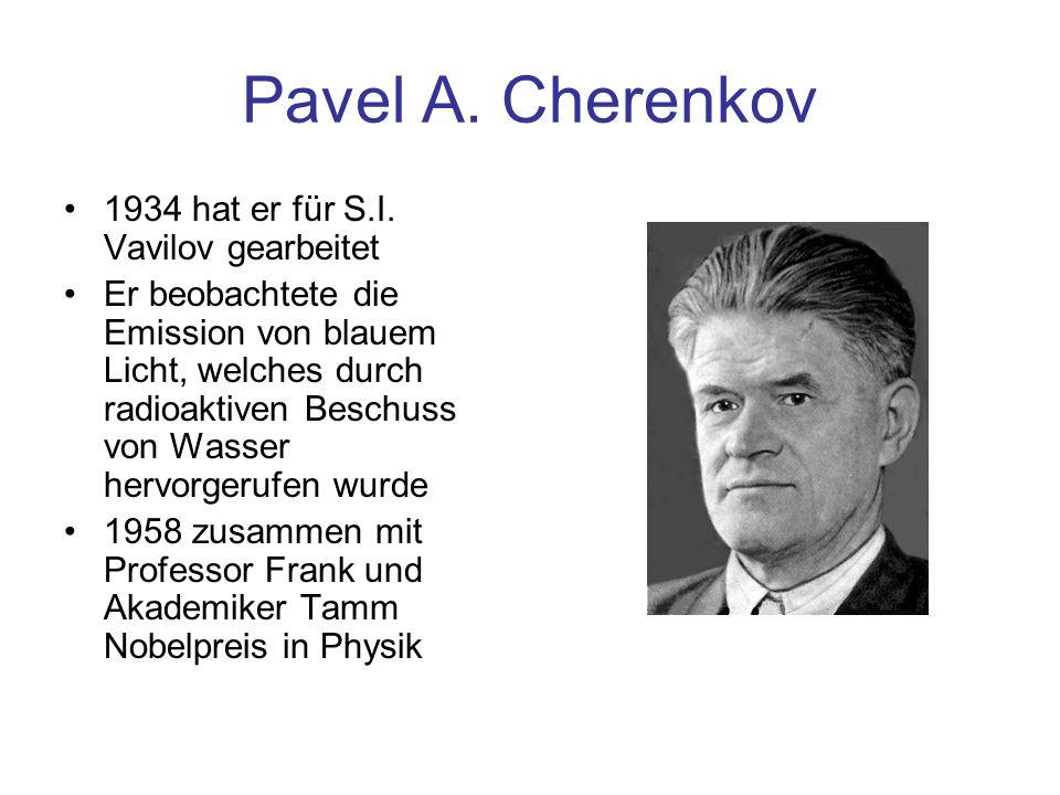 Pavel A. Cherenkov 1934 hat er für S.I. Vavilov gearbeitet