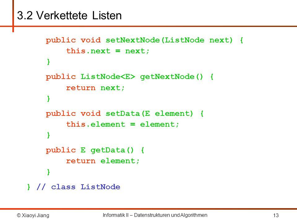 3.2 Verkettete Listen public void setNextNode(ListNode next) { this.next = next; }