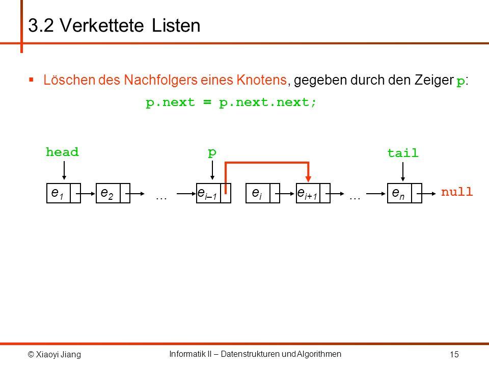 3.2 Verkettete Listen Löschen des Nachfolgers eines Knotens, gegeben durch den Zeiger p: p.next = p.next.next;