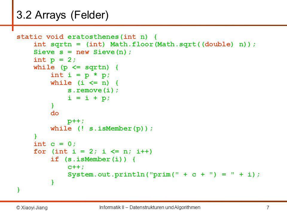 3.2 Arrays (Felder) static void eratosthenes(int n) {