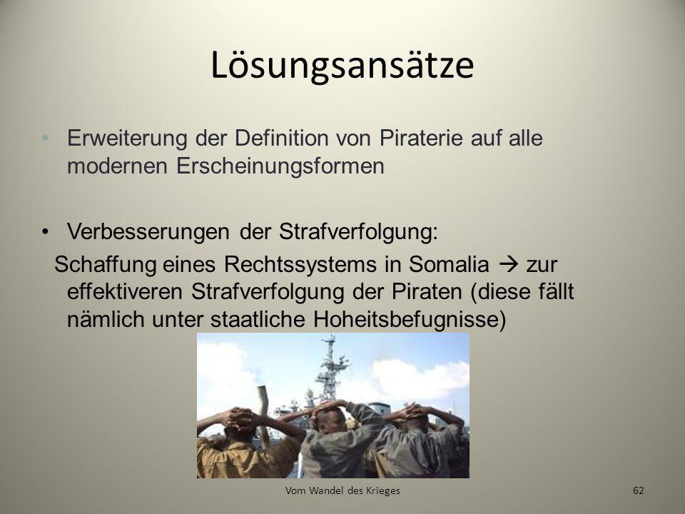 Lösungsansätze Erweiterung der Definition von Piraterie auf alle modernen Erscheinungsformen. Verbesserungen der Strafverfolgung: