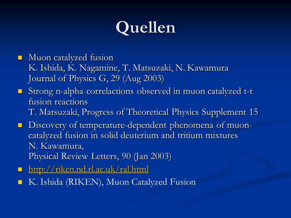 Quellen Muon catalyzed fusion K. Ishida, K. Nagamine, T. Matsuzaki, N. Kawamura Journal of Physics G, 29 (Aug 2003)