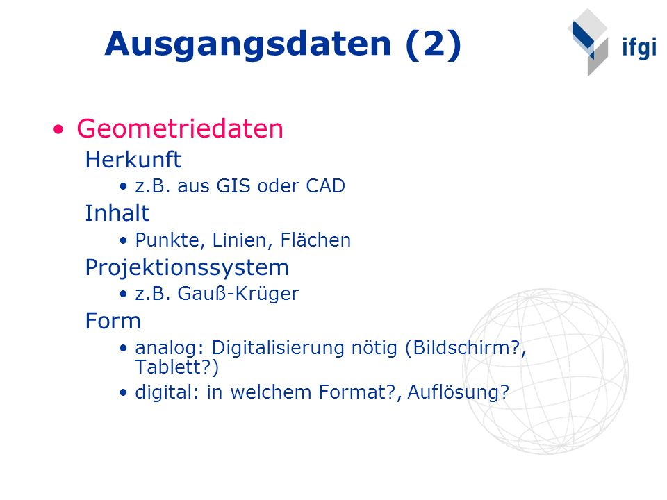 Ausgangsdaten (2) Geometriedaten Herkunft Inhalt Projektionssystem