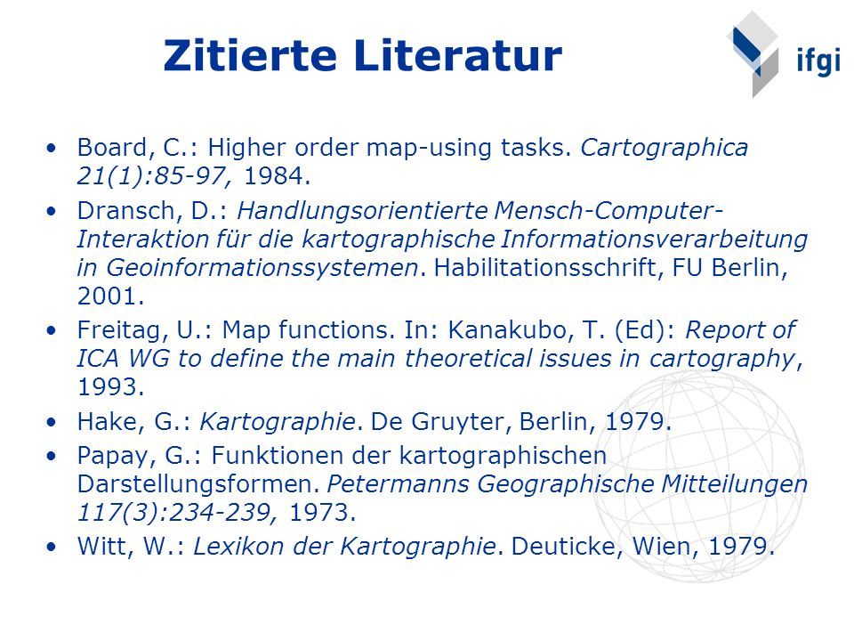 Zitierte Literatur Board, C.: Higher order map-using tasks. Cartographica 21(1):85-97, 1984.