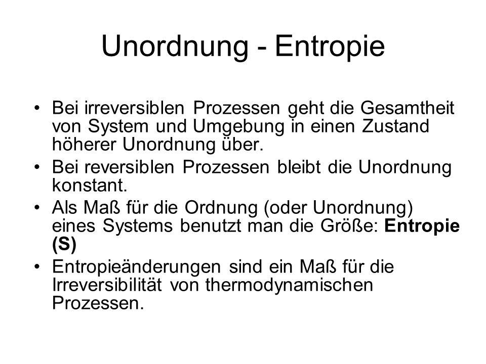 Unordnung - Entropie Bei irreversiblen Prozessen geht die Gesamtheit von System und Umgebung in einen Zustand höherer Unordnung über.