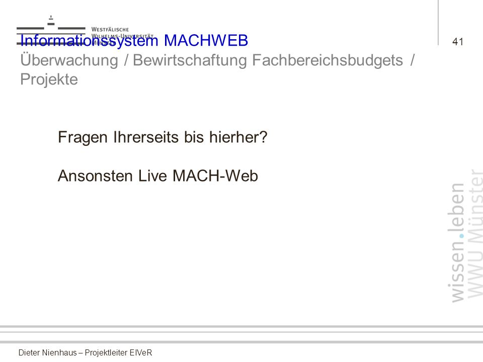 Fragen Ihrerseits bis hierher Ansonsten Live MACH-Web