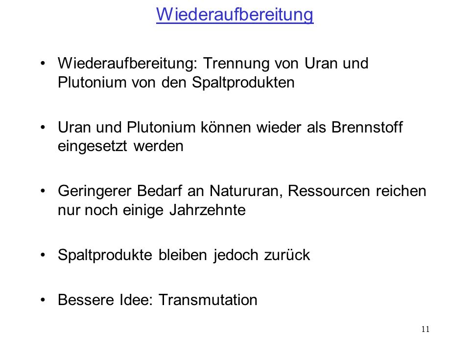 Wiederaufbereitung Wiederaufbereitung: Trennung von Uran und Plutonium von den Spaltprodukten.