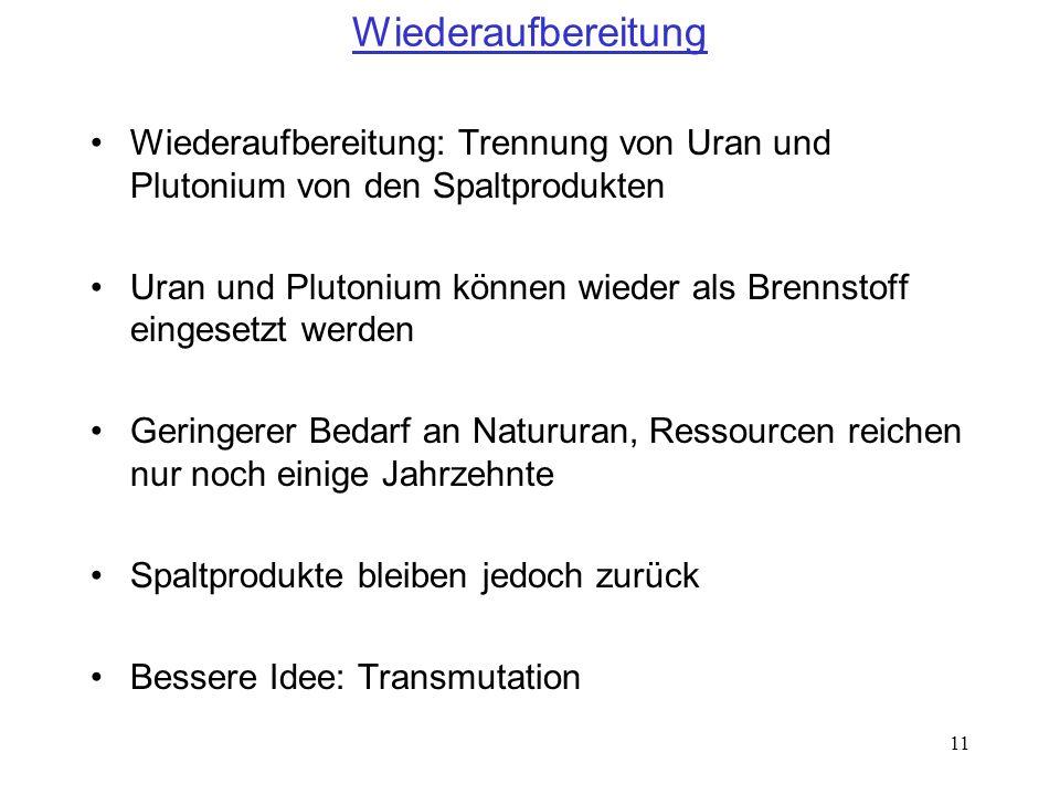 WiederaufbereitungWiederaufbereitung: Trennung von Uran und Plutonium von den Spaltprodukten.