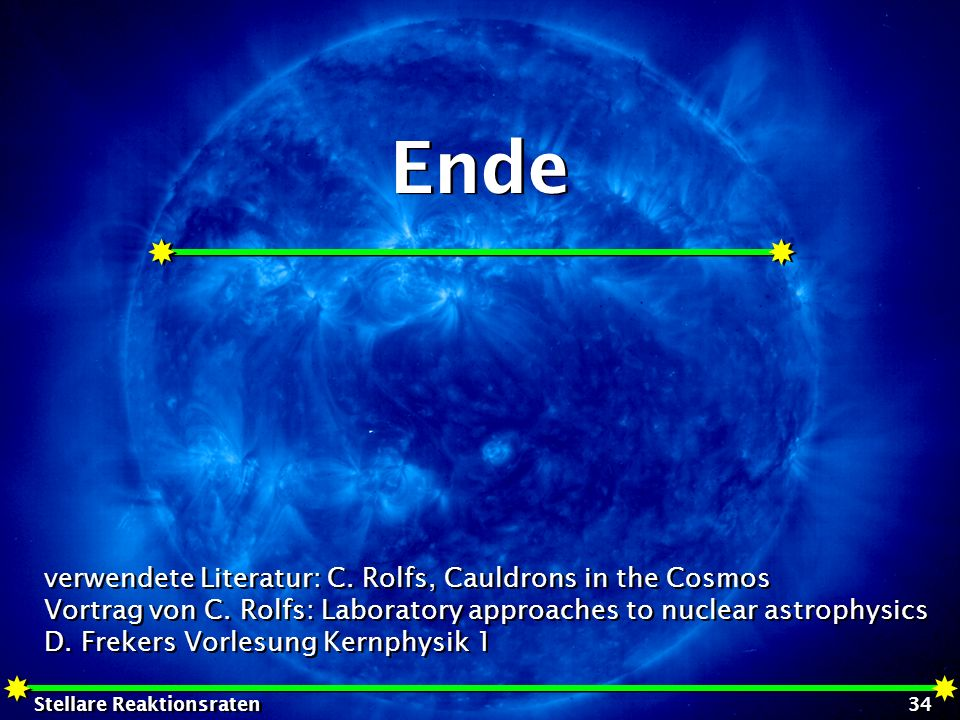 Ende verwendete Literatur: C. Rolfs, Cauldrons in the Cosmos