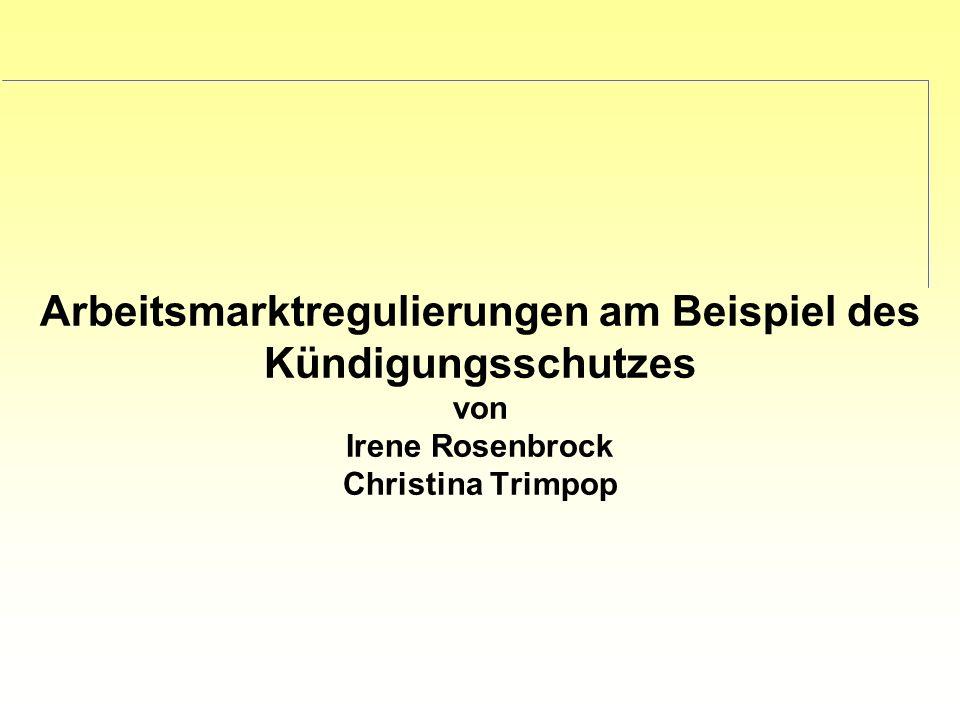 Arbeitsmarktregulierungen am Beispiel des Kündigungsschutzes von Irene Rosenbrock Christina Trimpop