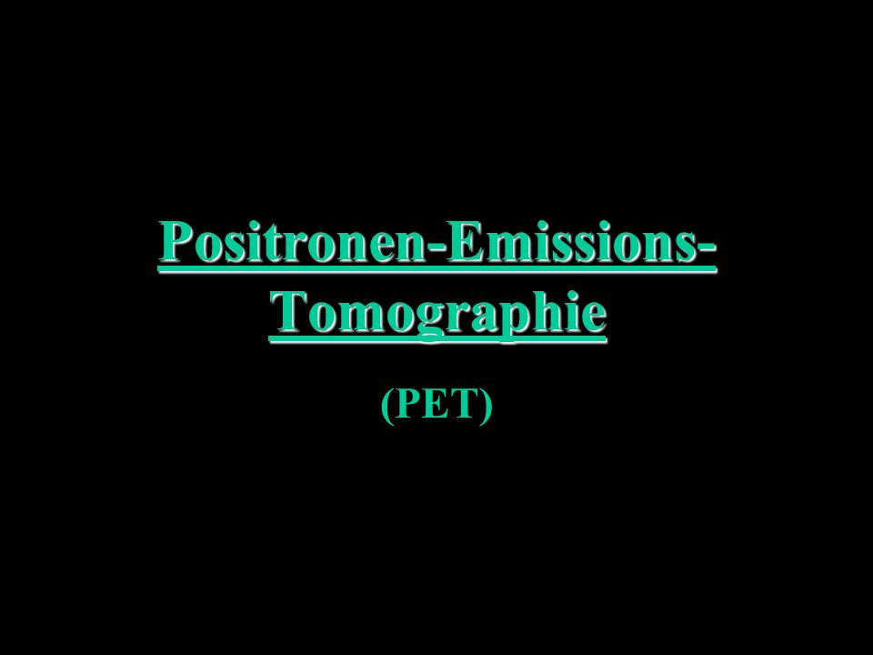 Positronen-Emissions-Tomographie