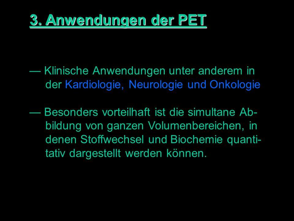 3. Anwendungen der PET — Klinische Anwendungen unter anderem in