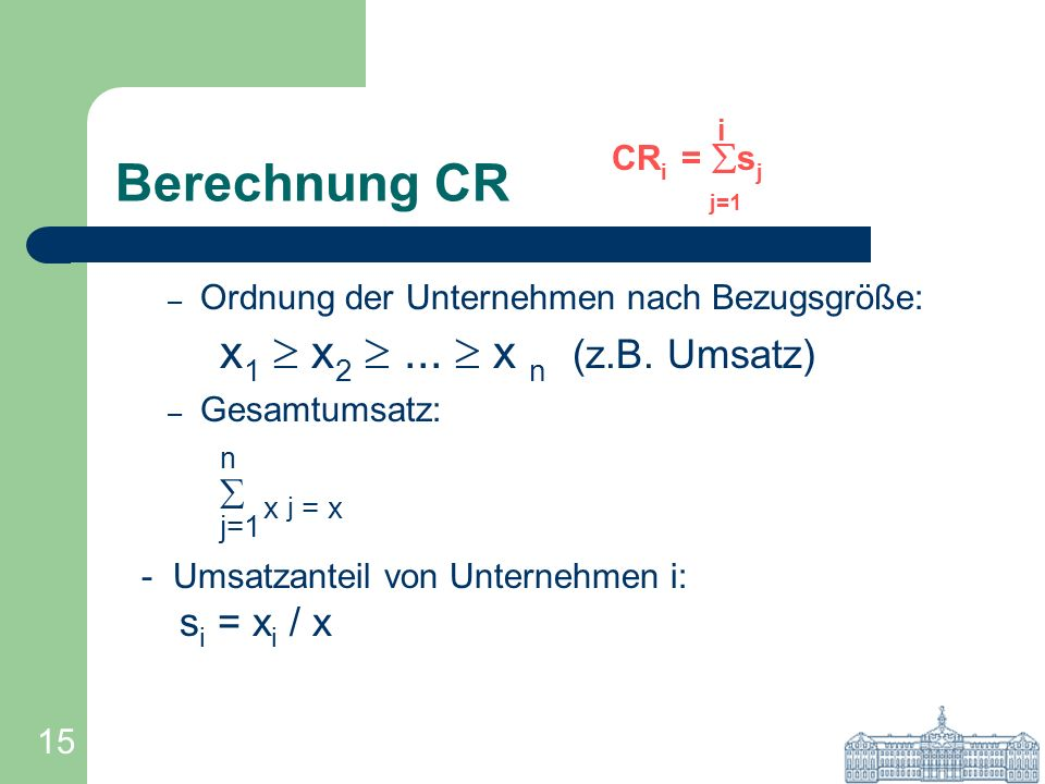 Berechnung CR x j = x j=1 x1  x2  ...  x n (z.B. Umsatz) i