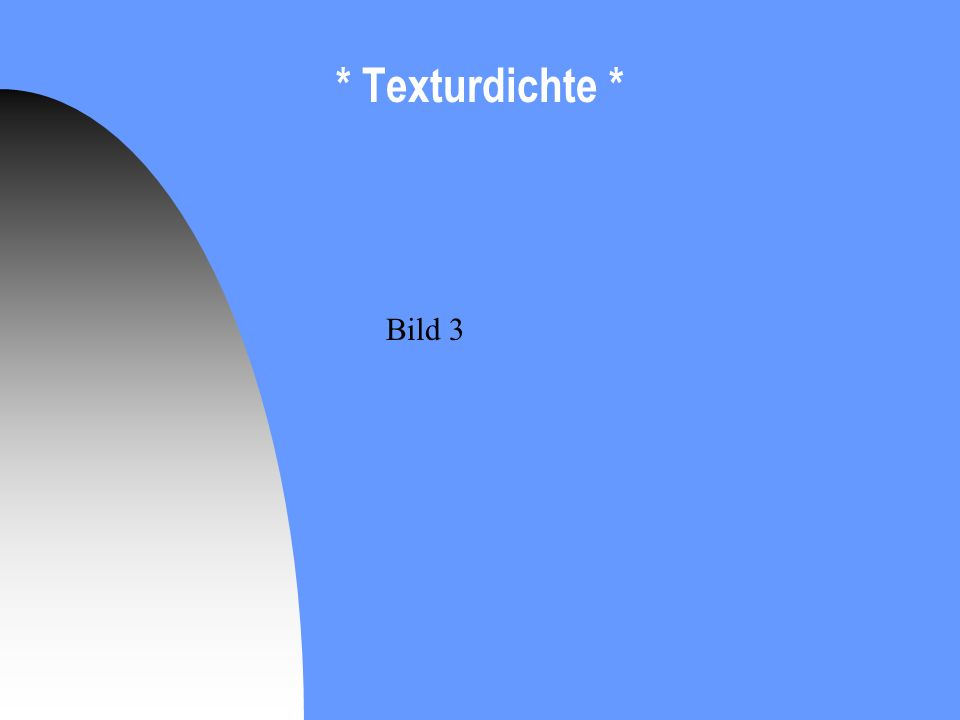 * Texturdichte * Bild 3
