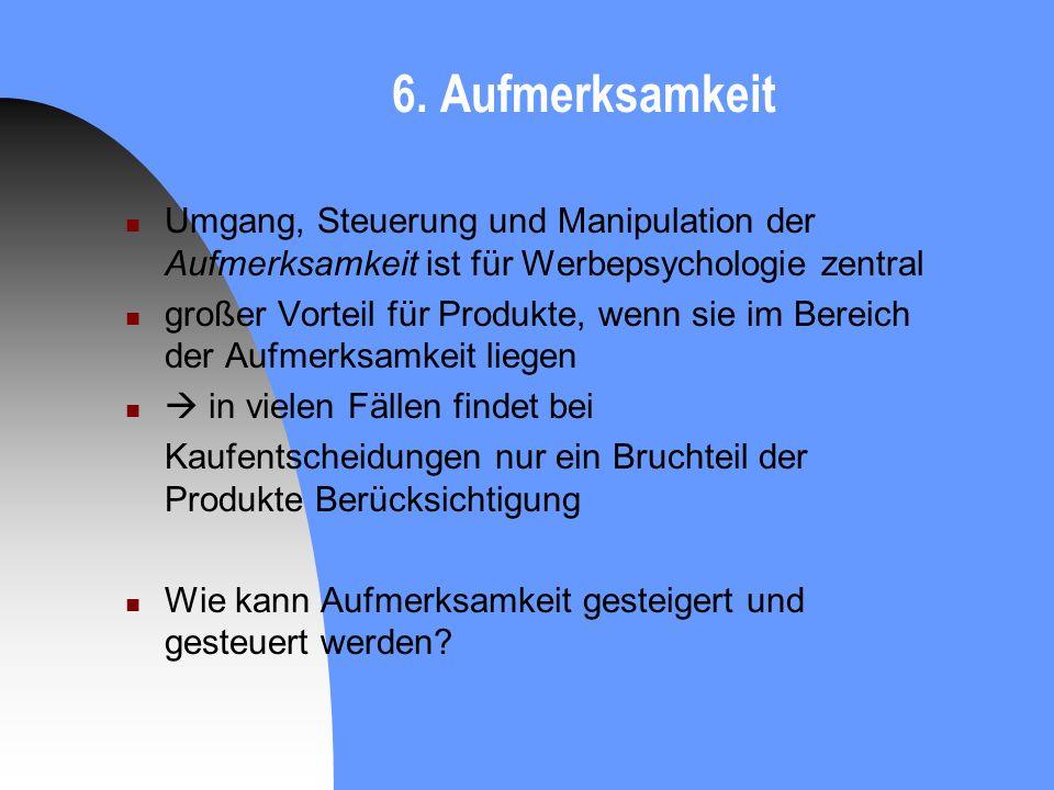6. Aufmerksamkeit Umgang, Steuerung und Manipulation der Aufmerksamkeit ist für Werbepsychologie zentral.