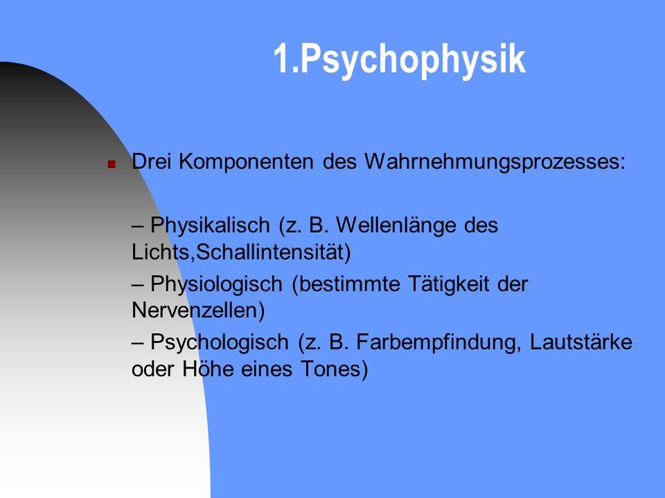 1.Psychophysik Drei Komponenten des Wahrnehmungsprozesses: