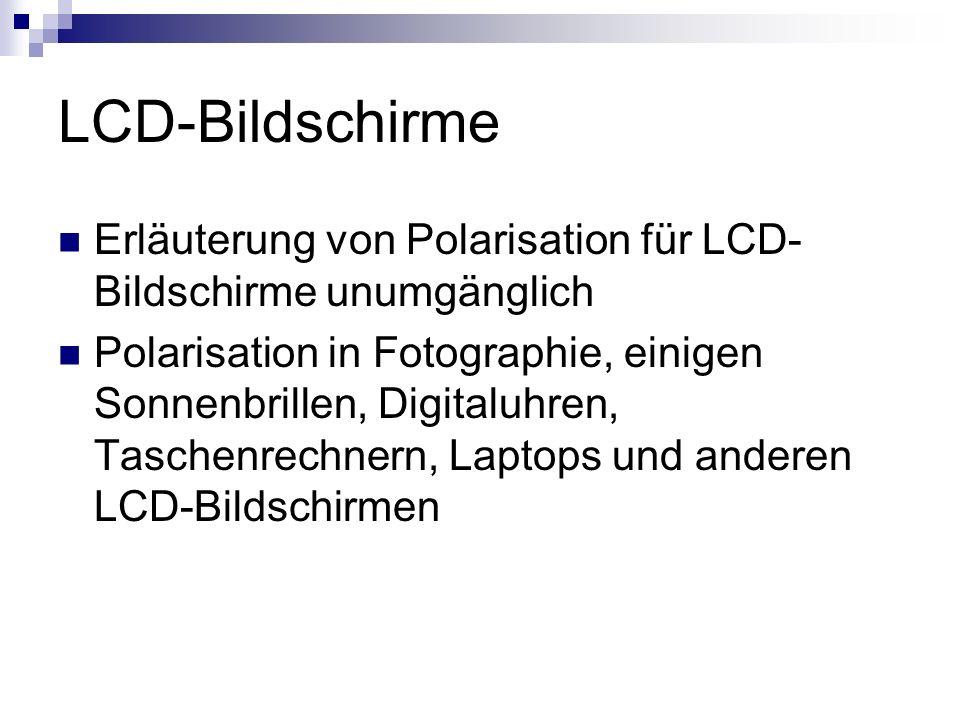 LCD-Bildschirme Erläuterung von Polarisation für LCD- Bildschirme unumgänglich.