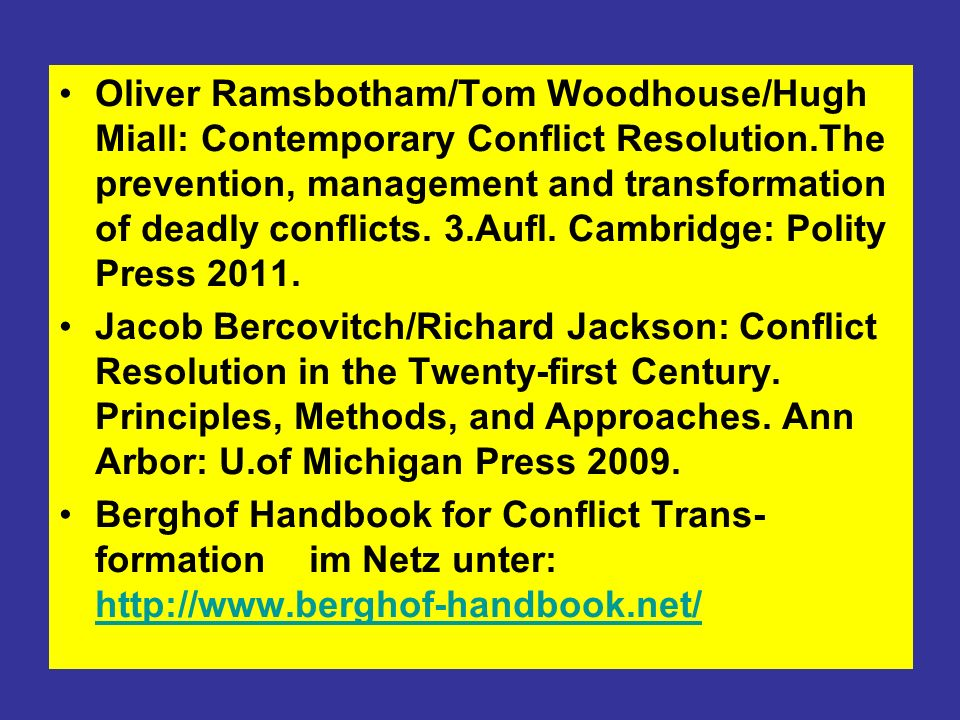 Oliver Ramsbotham/Tom Woodhouse/Hugh Miall: Contemporary Conflict Resolution.The prevention, management and transformation of deadly conflicts. 3.Aufl. Cambridge: Polity Press 2011.