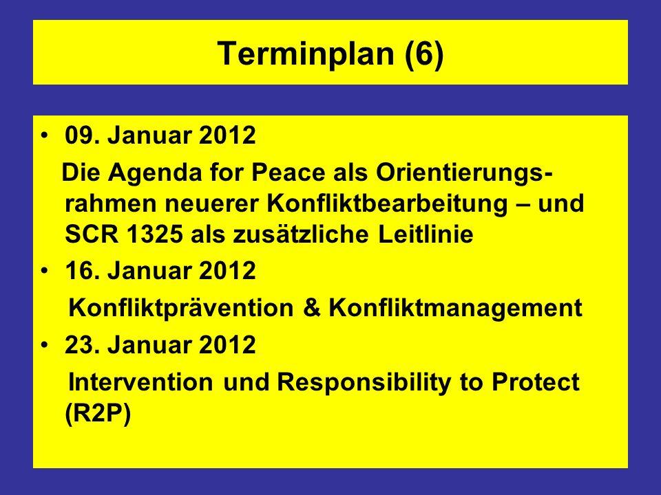 Terminplan (6) 09. Januar 2012. Die Agenda for Peace als Orientierungs-rahmen neuerer Konfliktbearbeitung – und SCR 1325 als zusätzliche Leitlinie.