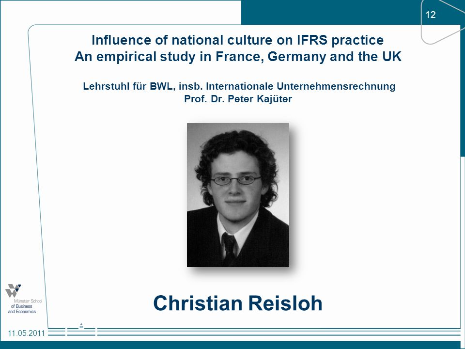 Influence of national culture on IFRS practice An empirical study in France, Germany and the UK Lehrstuhl für BWL, insb. Internationale Unternehmensrechnung Prof. Dr. Peter Kajüter