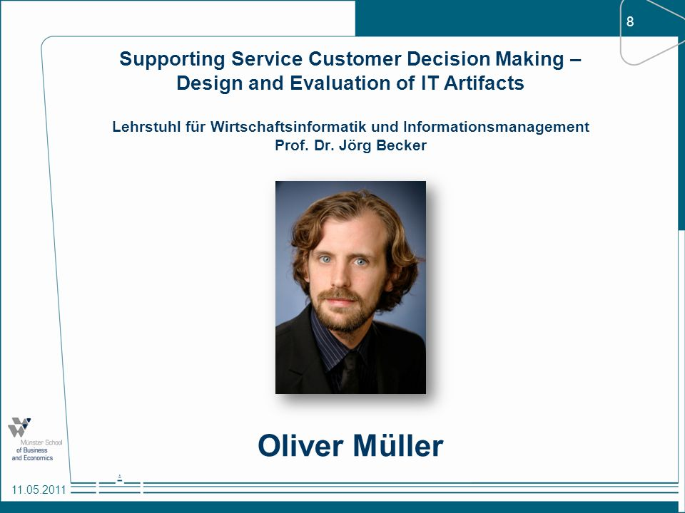 Supporting Service Customer Decision Making – Design and Evaluation of IT Artifacts Lehrstuhl für Wirtschaftsinformatik und Informationsmanagement Prof. Dr. Jörg Becker