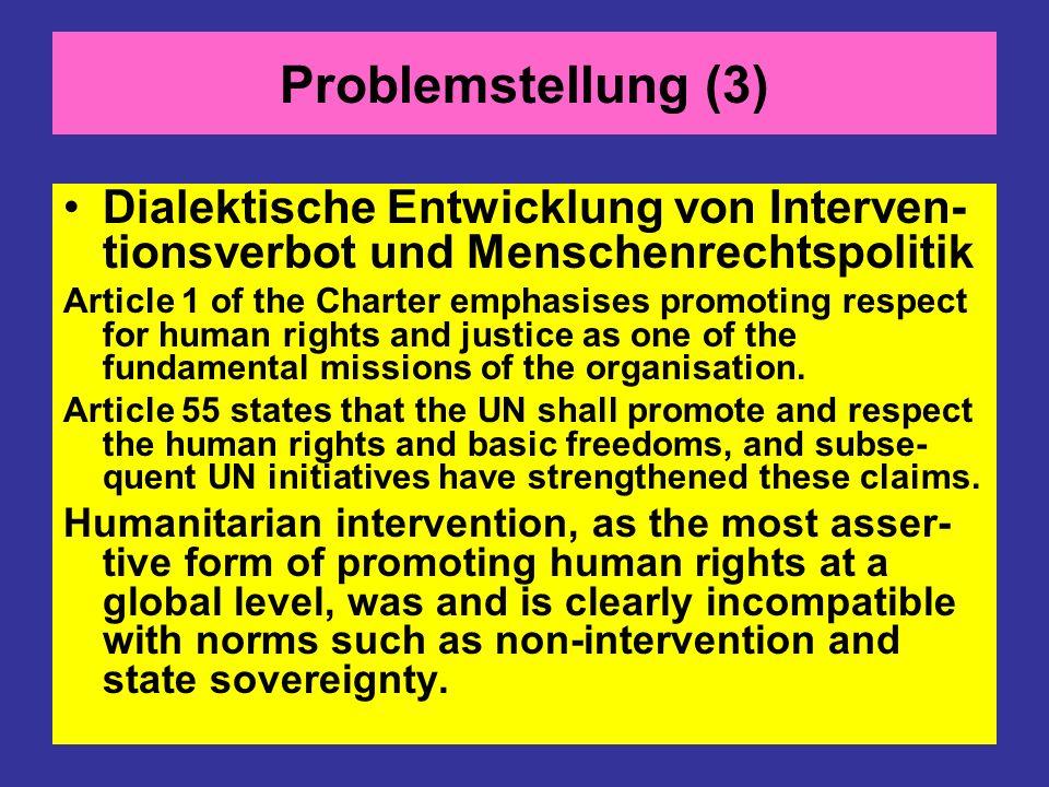 Problemstellung (3)Dialektische Entwicklung von Interven-tionsverbot und Menschenrechtspolitik.