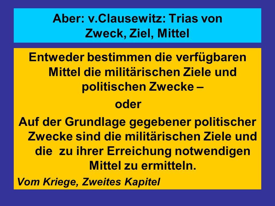 Aber: v.Clausewitz: Trias von Zweck, Ziel, Mittel