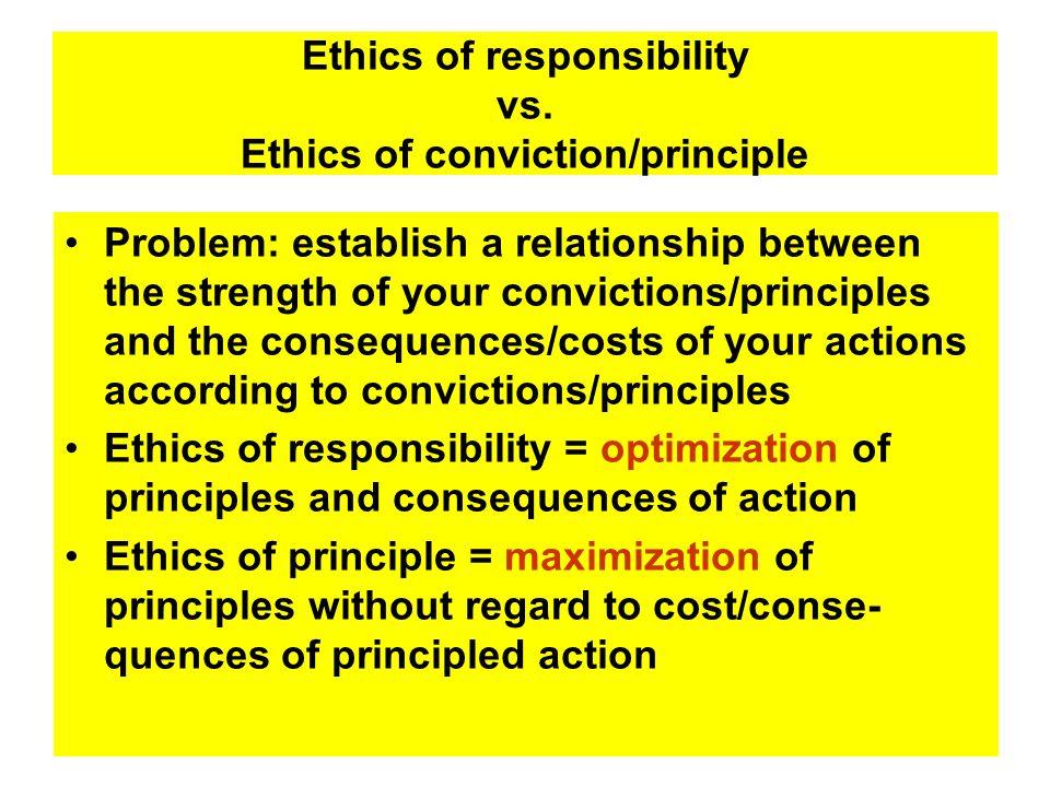 Ethics of responsibility vs. Ethics of conviction/principle