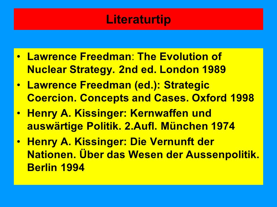 Literaturtip Lawrence Freedman: The Evolution of Nuclear Strategy. 2nd ed. London 1989.