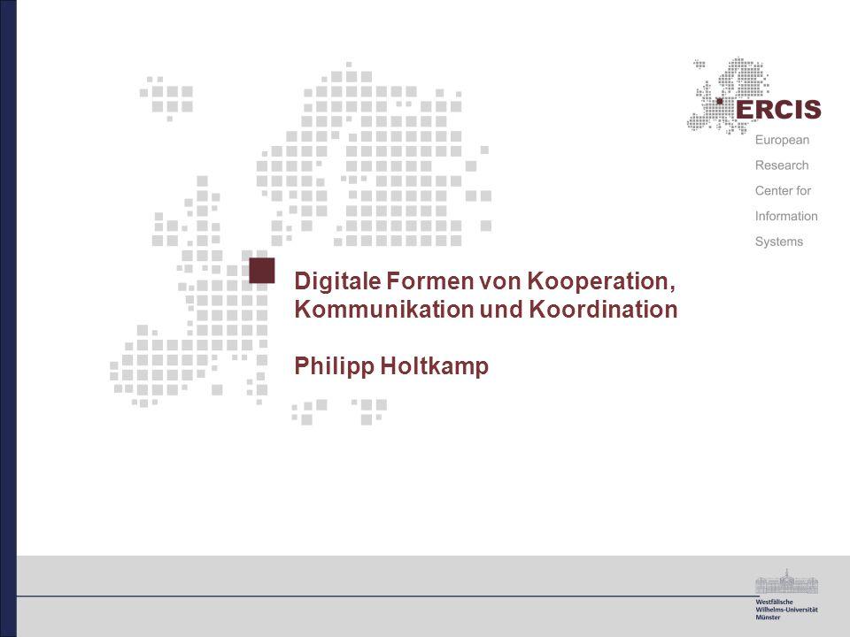 Digitale Formen von Kooperation, Kommunikation und Koordination Philipp Holtkamp