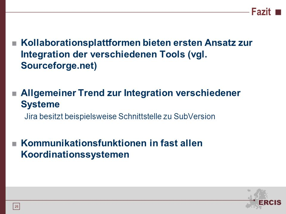 FazitKollaborationsplattformen bieten ersten Ansatz zur Integration der verschiedenen Tools (vgl. Sourceforge.net)
