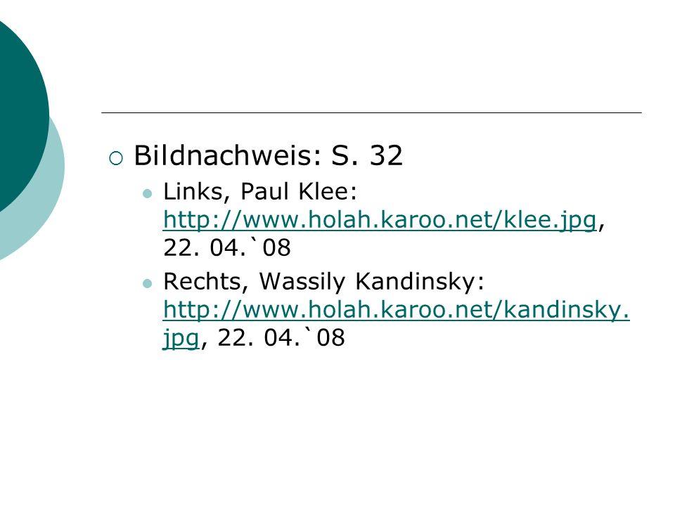 Bildnachweis: S. 32 Links, Paul Klee: http://www.holah.karoo.net/klee.jpg, 22. 04.`08.