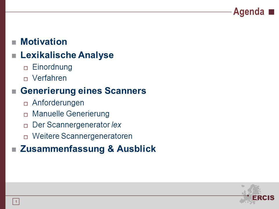 Agenda Motivation Lexikalische Analyse Generierung eines Scanners