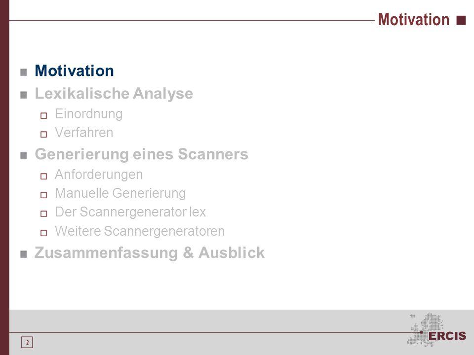 Motivation Motivation Lexikalische Analyse Generierung eines Scanners