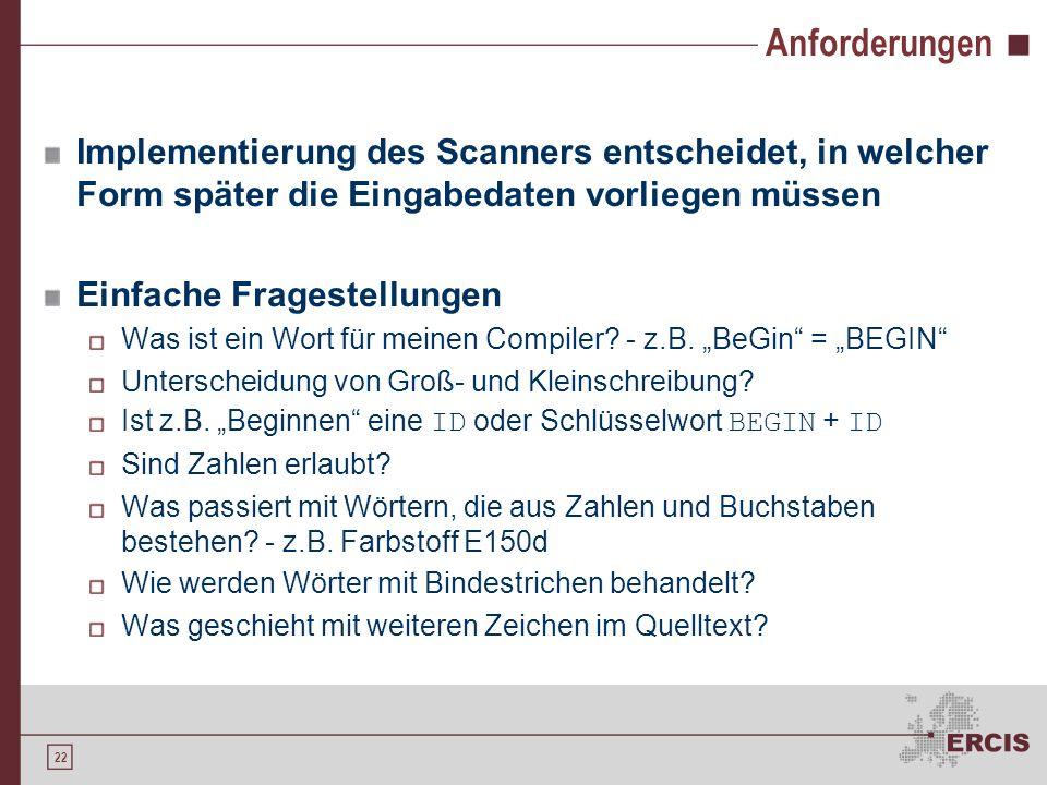 Anforderungen Implementierung des Scanners entscheidet, in welcher Form später die Eingabedaten vorliegen müssen.