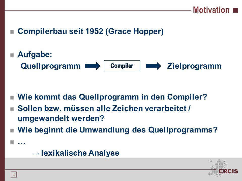 Motivation Compilerbau seit 1952 (Grace Hopper) Aufgabe:
