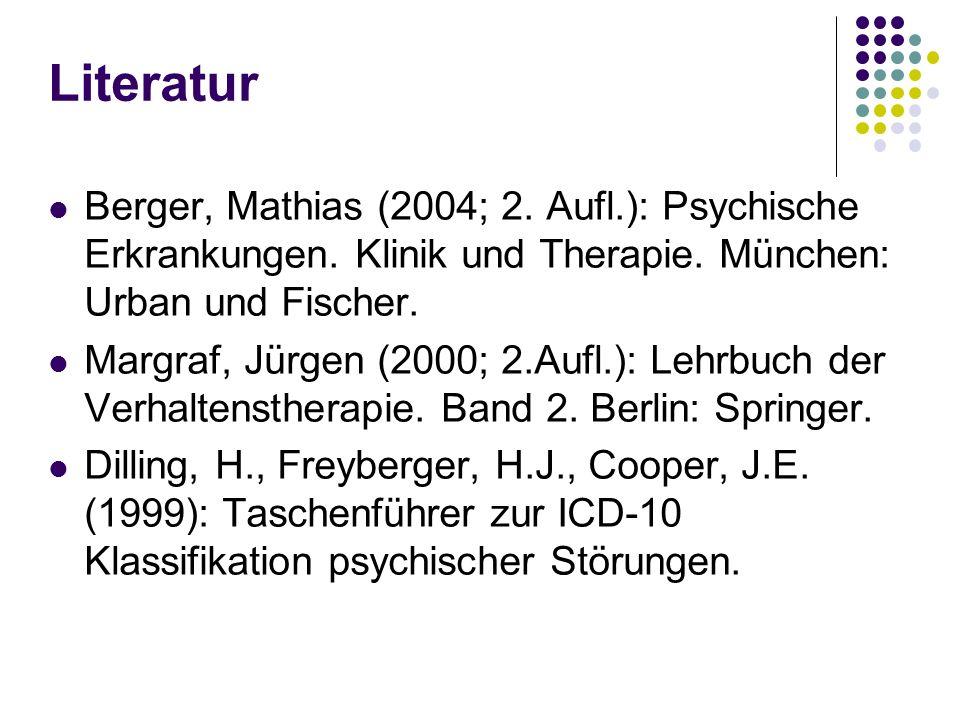 Literatur Berger, Mathias (2004; 2. Aufl.): Psychische Erkrankungen. Klinik und Therapie. München: Urban und Fischer.