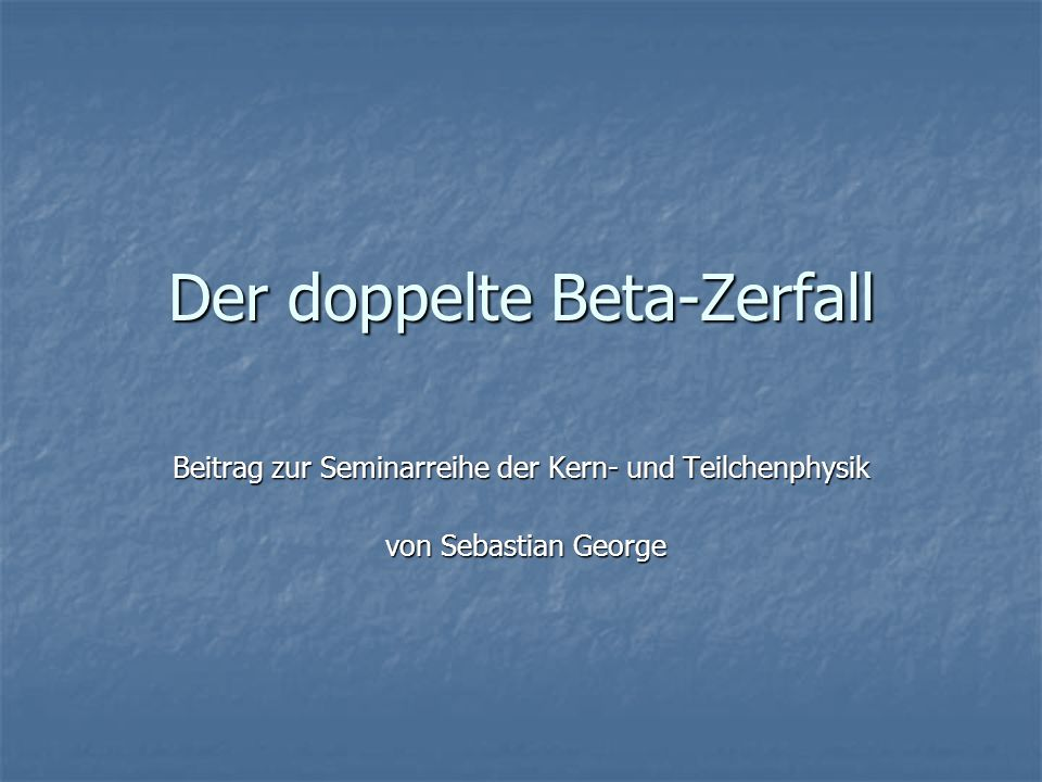 Der doppelte Beta-Zerfall