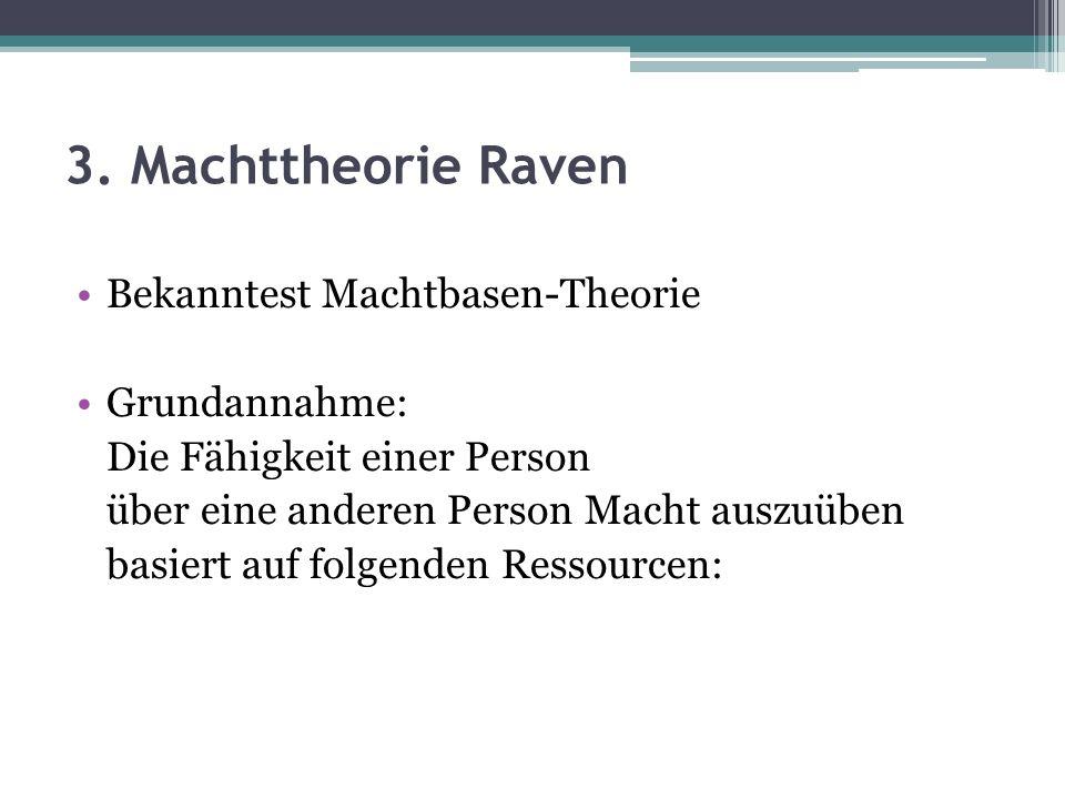 3. Machttheorie Raven Bekanntest Machtbasen-Theorie Grundannahme: