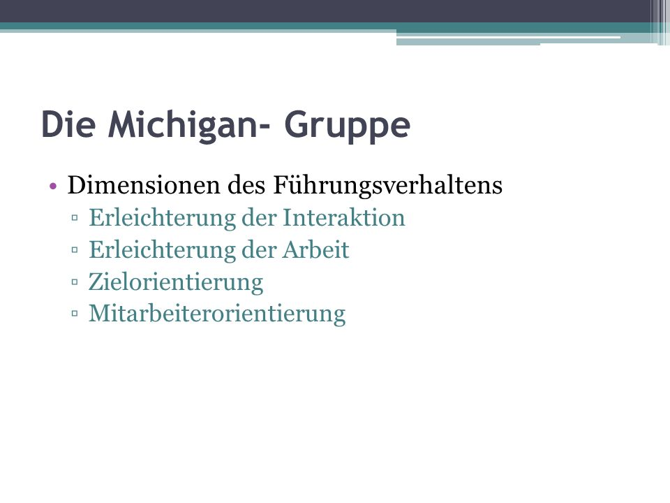 Die Michigan- Gruppe Dimensionen des Führungsverhaltens