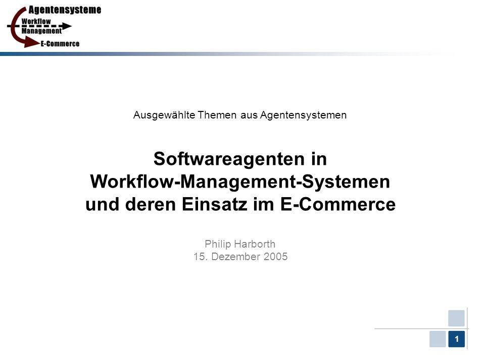 Ausgewählte Themen aus Agentensystemen Softwareagenten in Workflow-Management-Systemen und deren Einsatz im E-Commerce Philip Harborth 15.