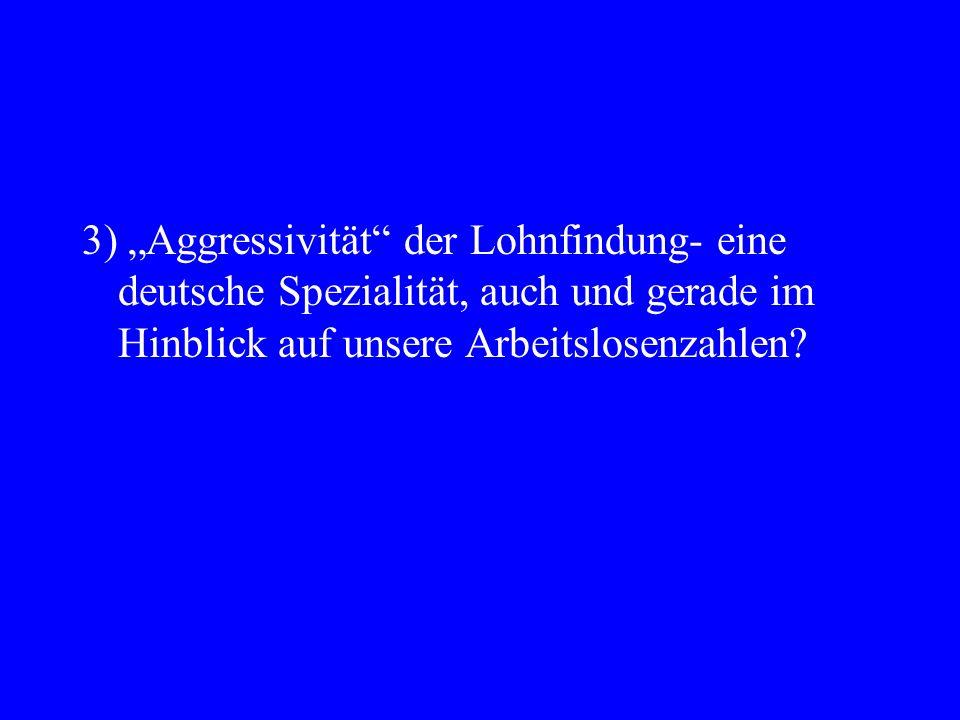 """3) """"Aggressivität der Lohnfindung- eine deutsche Spezialität, auch und gerade im Hinblick auf unsere Arbeitslosenzahlen"""