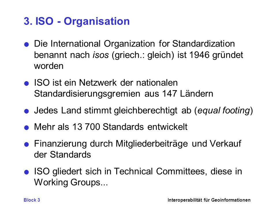 3. ISO - Organisation Die International Organization for Standardization benannt nach isos (griech.: gleich) ist 1946 gründet worden.