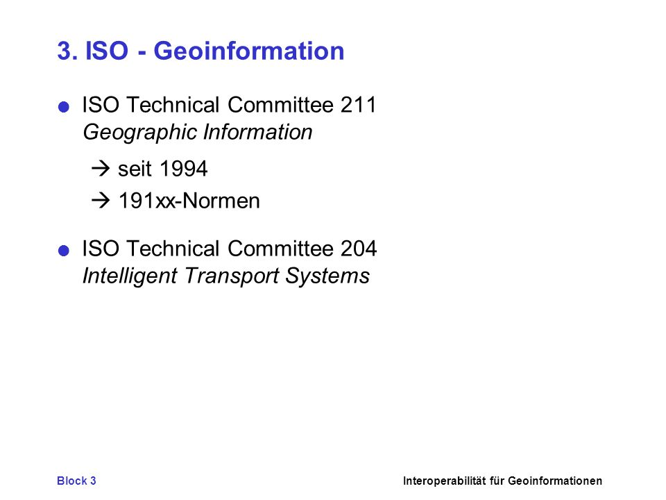 3. ISO - Geoinformation ISO Technical Committee 211 Geographic Information.  seit 1994.  191xx-Normen.