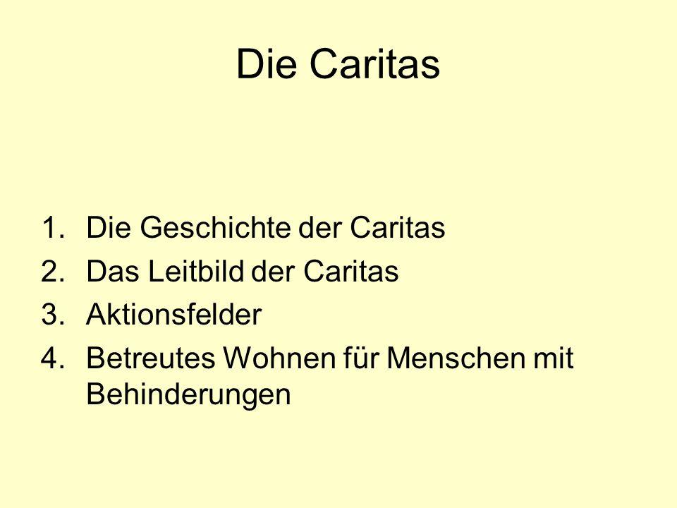 Die Caritas Die Geschichte der Caritas Das Leitbild der Caritas