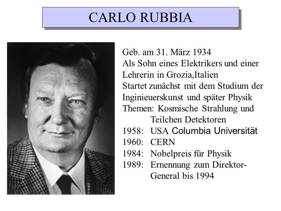 CARLO RUBBIA Geb. am 31. März 1934