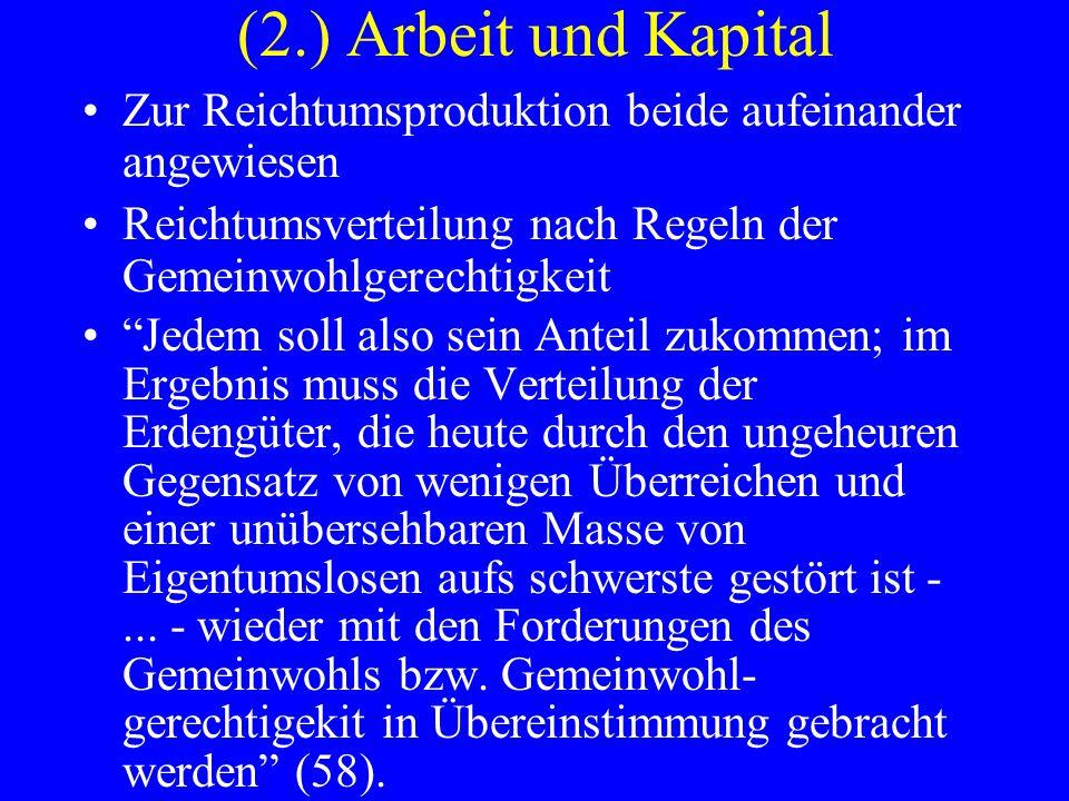 (2.) Arbeit und Kapital Zur Reichtumsproduktion beide aufeinander angewiesen. Reichtumsverteilung nach Regeln der Gemeinwohlgerechtigkeit.