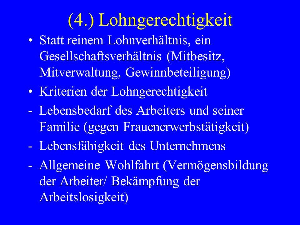 (4.) Lohngerechtigkeit Statt reinem Lohnverhältnis, ein Gesellschaftsverhältnis (Mitbesitz, Mitverwaltung, Gewinnbeteiligung)