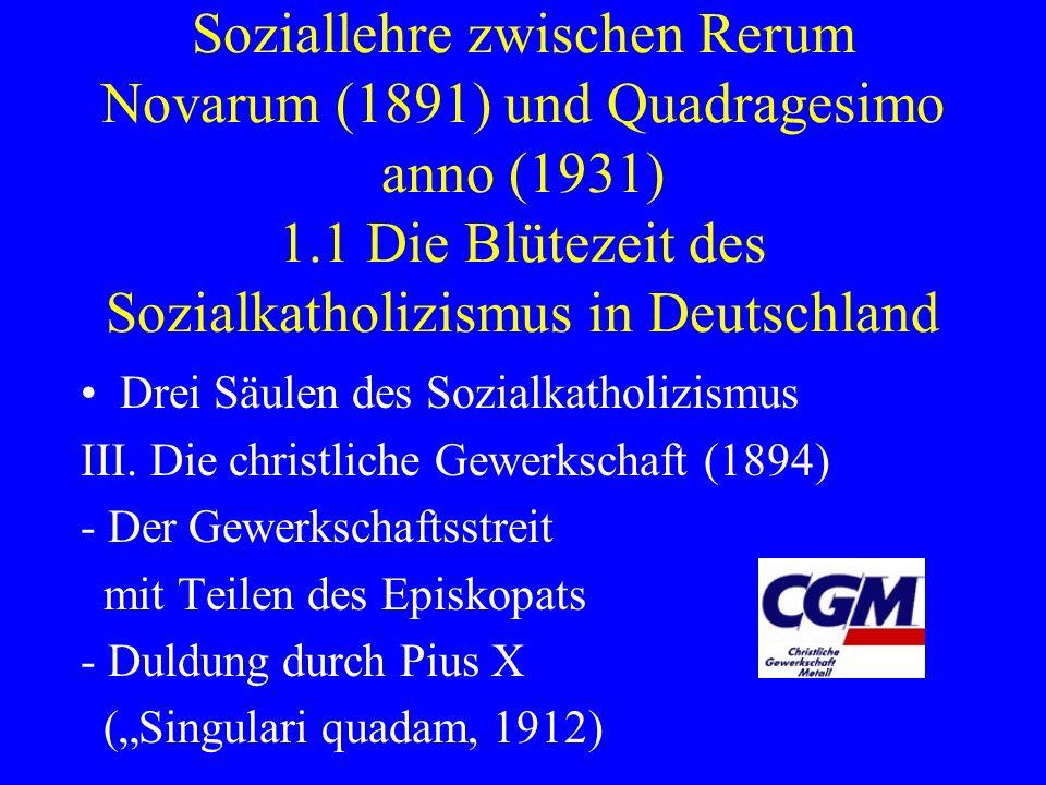 1. Sozialkatholizimus und Soziallehre zwischen Rerum Novarum (1891) und Quadragesimo anno (1931) 1.1 Die Blütezeit des Sozialkatholizismus in Deutschland