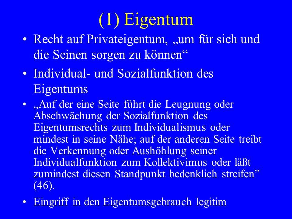 """(1) Eigentum Recht auf Privateigentum, """"um für sich und die Seinen sorgen zu können Individual- und Sozialfunktion des Eigentums."""